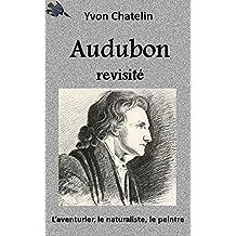 Audubon revisité: L'aventurier, le naturaliste, le peintre (French Edition)