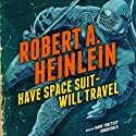 Have Space Suit - Will Travel Audiobook by Robert A. Heinlein Narrated by Mark Turetsky