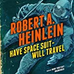 Have Space Suit - Will Travel | Robert A. Heinlein