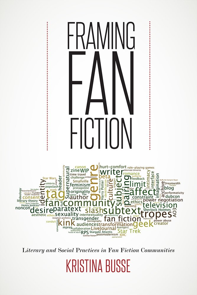 Framing Fan Fiction: Literary and Social Practices in Fan Fiction ...