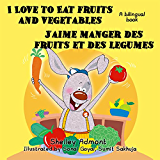 French children's books: I Love to Eat Fruits and Vegetables -J'aime manger des fruits et des legumes (English French bilingual) French kids books (English ... Bilingual Collection) (French Edition)