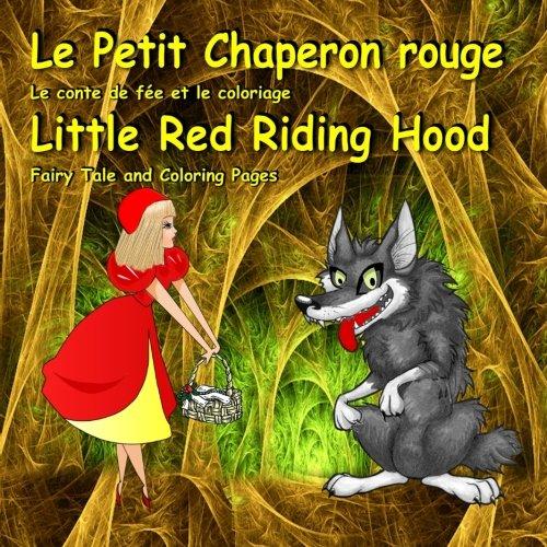 Fairy Tale Coloring Pages (Le Petit Chaperon rouge. Le conte de fée et le coloriage. Little Red Riding Hood. Fairy Tale and Coloring Pages: Édition bilingue (français-anglais). ... Kids in French and English (French)