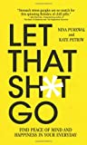 Let That Sh*t Go: Find Peace of Mind and