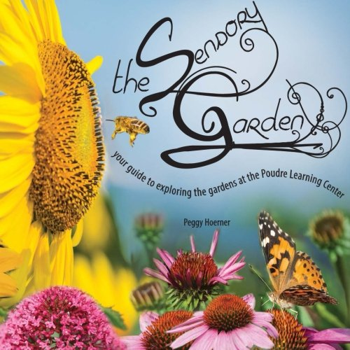 the Sensory Garden: your guide to exploring the gardens at the Poudre Learning Center pdf