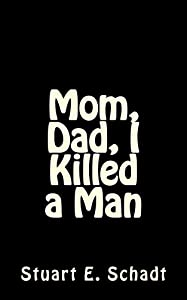 Mom, Dad, I Killed a Man
