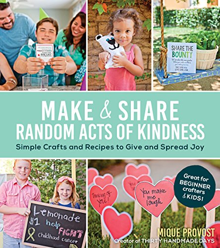 Make & Share Random Acts of Kindness: Simple Crafts and Recipes to Give and Spread Joy by [Provost, Mique]