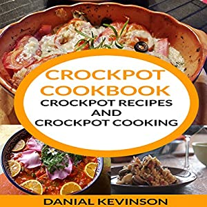 Crockpot Cookbook: Crockpot Recipes and Crockpot Cooking Audiobook