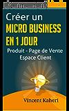 Créer un micro-business en 1 jour: Produit - Page de Vente - Espace client: la méthode complète et facile