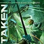 Taken: Quest for Truth, Book 1 | Brock Eastman