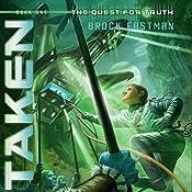 Taken: Quest for Truth, Book 1 | Brock Eastman