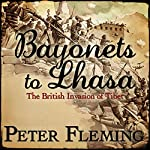 Bayonets to Lhasa   Peter Fleming