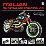 Italian Custom Motorcycles: The Italian Chop - Choppers, Cruisers, Bobbers, Trikes & Quads