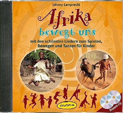 Afrika bewegt uns Doppel-CD: mit den schönsten Liedern zum Spielen, Bewegen und Tanzen für Kinder (Ökotopia Mit-Spiel-Lieder)