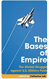 The Bases Of Empire The Global Struggle Against U S Military Posts