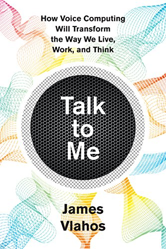 Talk to Me: How Voice Computing Will Transform the Way We Live, Work, and Think (English Edition)