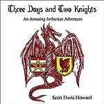 Three Days and Two Knights: An Amusing Arthurian Adventure   Scott Davis Howard