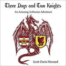 Three Days and Two Knights: An Amusing Arthurian Adventure Audiobook by Scott Davis Howard Narrated by Mark Topping