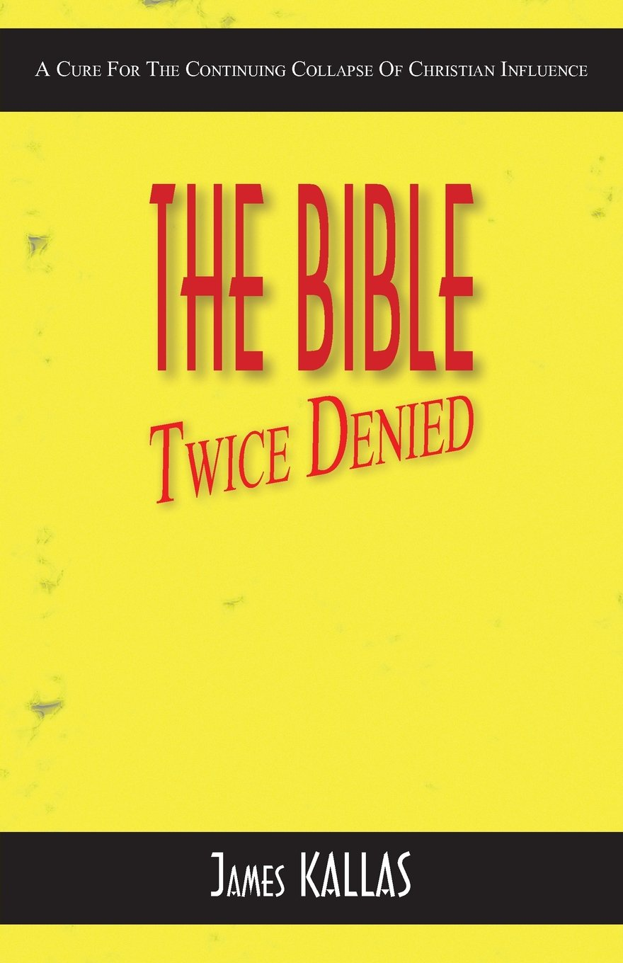 Read Online The Bible Twice Denied: A Cure for the Continuing Collapse of Christian Influence ebook