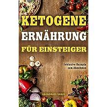 Ketogene Ernährung für Einsteiger inklusive Rezepte zum Abnehmen (German Edition)