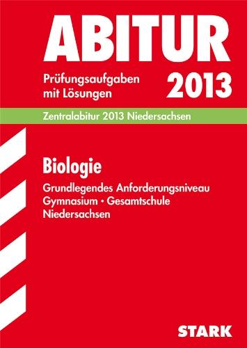 Abitur-Prüfungsaufgaben Gymnasium Niedersachsen / Biologie Grundlegendes Anforderungsniveau: Zentralabitur 2012 Niedersachsen. Prüfungsaufgaben 2007-2011 mit Lösungen.