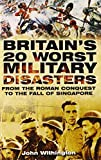 img - for Britain's 20 Worst Military Disasters: From the Roman Conquest to the Fall of Singapore by John Withington (2012-04-01) book / textbook / text book