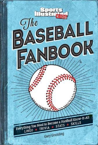 The Baseball Fanbook: Everything You Need to Know to Become a Hardball Know-It-All (A Sports Illustrated Kids Book) ()
