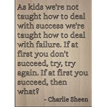 """As kids we're not taught how to deal..."" quote by Charlie Sheen, laser engraved on wooden plaque - Size: 8""x10"""