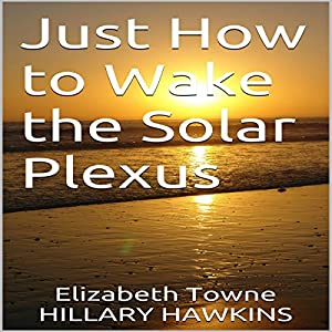 Just How to Wake the Solar Plexus Audiobook