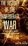 The History of the Confederate War, Its Causes and Its Conduct, Vol.1 (of 2) : A Narrative and Critical History  (The History of the Confederate War, Its Causes and Its Conduct Series)