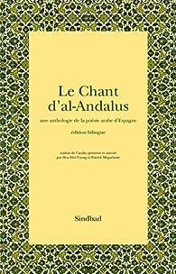 Le Chant d'al-Andalus : Une anthologie de la poésie arabe d'Espagne, édition bilingue arabe-français par Hoa Hoi Vuong