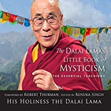 The Dalai Lama's Little Book of Mysticism: The Essential Teachings Audiobook by  His Holiness the Dalai Lama, Renuka Singh Narrated by Matthew McFetridge