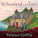 To Scotland with Love: Kilts and Quilts, Book 1 Audiobook by Patience Griffin Narrated by Kirsten Potter