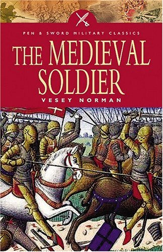 Medieval Soldier (Pen and Sword Military Classics)