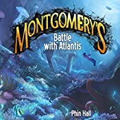 Montgomery's Battle with Atlantis: The Omnifex Chronicles, Volume 2 | Phin Hall