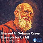 Blessed Fr. Solanus Casey, Example for Us All | Fr. Dan Crosby OFM Cap.