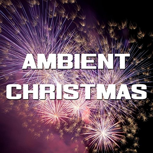 Ambient Christmas: Relaxing Music to help you Meditate and Relax while on Holiday