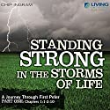 Standing Strong in the Storms of Life: A Journey Through First Peter, Part 1 Lecture by Chip Ingram Narrated by Chip Ingram