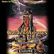 Golden Arrows: Kiahawk Series, Book 3 | Craig Fraley