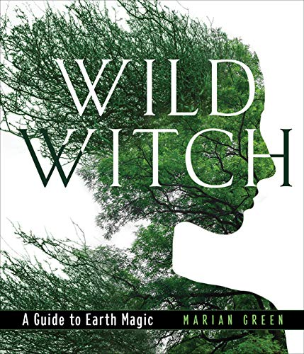 Wild Witch: A Guide to Earth - Magic Earth
