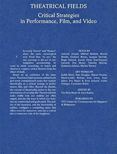 Ute Meta Bauer: Theatrical Fields. Critical Strategies in Performance, Film, and Video