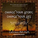Change Your Story, Change Your Life: Using Shamanic and Jungian Tools to Achieve Personal Transformation Audiobook by Carl Greer PhD PsyD Narrated by Paul Brion