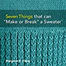 """Seven Things that can """"Make or Break"""" a Sweater™: Techniques and Tips for Hand Knitters"""