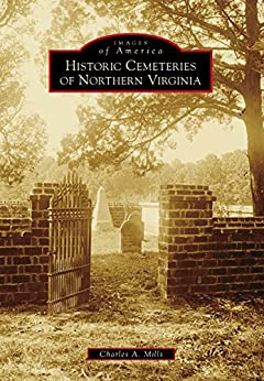 Historic Cemeteries of Northern Virginia (Images of America) by [Mills, Charles A.]