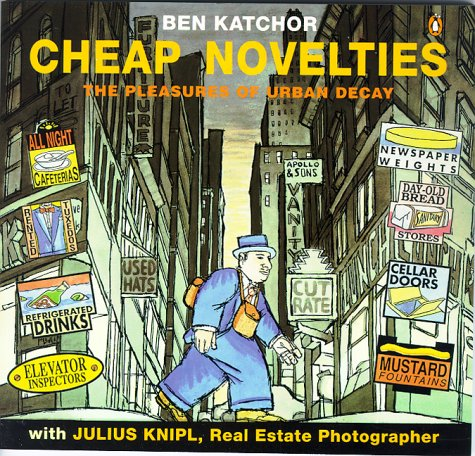 Cheap Novelties: The Pleasures of Urban Decay, with Julius Knipl, Real Estate (Cheap Novelties)