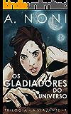 Os Gladiadores do Universo (A Viajante Livro 1)