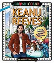 Crush and Color: Keanu Reeves: Colorful Fantasies with a Mysterious Hero (Crush + Color)