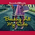Breaking All My Rules Audiobook by Trice Hickman Narrated by Simi Howe