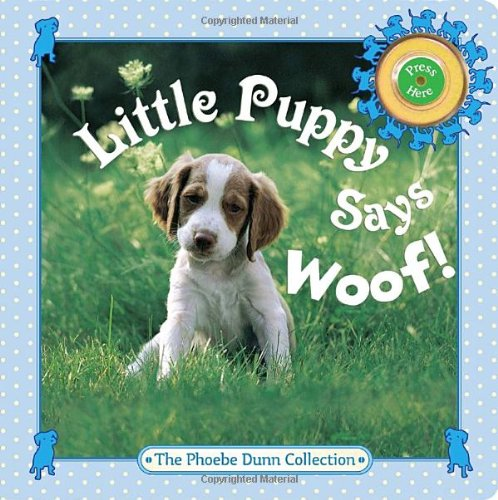 Little Puppy Says Woof! (Phoebe Dunn Collections)