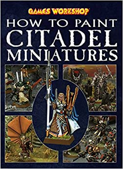 How to Paint Citadel Miniatures by Rick Priestley (1-Jun-2008)