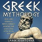Greek Mythology: Greek Gods, Goddesses, Heroes, Heroines, Monsters, and Classic Greek Myths of All Time | Lance Hightower